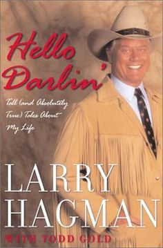 Larry Hagman, We Absolutely Love Our Fellow Texan, an Amazing Talent, R.I.P.