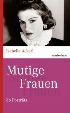 Buch, Kultur und Lifestyle - Autobiographien und Biografien: Rezension: Mutige Frauen- Isabella Ackerl