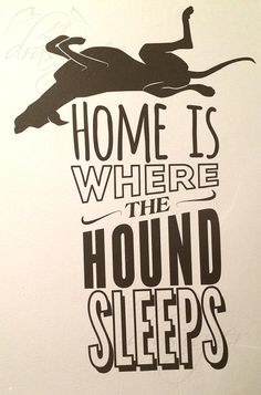 Home is Where the Hound Sleeps Vinyl Wall Decal by Drasigner Great for greyhound, dog and typography lovers!