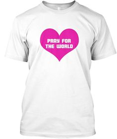 Pray For The World T Shirt White T-Shirt Front