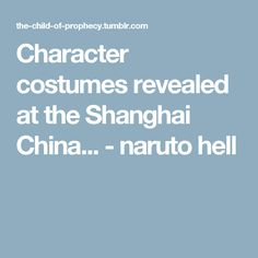 Character costumes revealed at the Shanghai China... - naruto hell