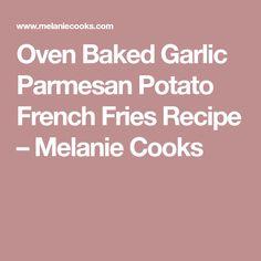 Oven Baked Garlic Parmesan Potato French Fries Recipe – Melanie Cooks