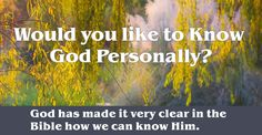 What does it take to begin a relationship with God? Devote yourself to unselfish religious deeds? Become a better person so that God will accept you? You may be surprised that none of those things will work. But God has made it very clear in the Bible how we can know Him. The following principles ...