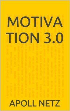 Motivation 3.0 von Apoll Netz, http://www.amazon.de/gp/product/B00CP1NPTA/ref=cm_sw_r_pi_alp_OZkLrb0J0MXBF