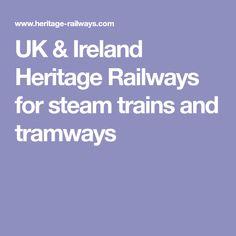 UK & Ireland Heritage Railways for steam trains and tramways