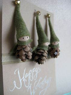 elfs - pinecone body, wood ball head, felt hat and scarf, bell hat tip, sharpie marker eyes. These are too cute and it would be easy to change them up for a different look.
