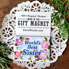 WORLDS BEST SISTER * Gift MAGNET * Decowords USA Pretty floral fridge Gift NEW #DecorativeGreetingsInc #RefrigeratorFileMagnet