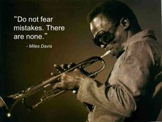 """""""Do not fear mistakes there are none"""" ~Miles Davis ,American jazz musician, trumpeter, bandleader, and composer. Widely considered one of the most influential musicians of the century. Jazz Quotes, Wise Quotes, Music Quotes, Quotes To Live By, Dumb Quotes, 365 Quotes, Wise Sayings, Miles Davis, Student Images"""