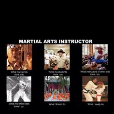Martial arts instructors- this pretty much describes my sensi, but they should have one for what black belts think the instructor does