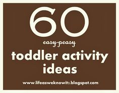 life as we know it: 60 easy-peasy toddler activity ideas