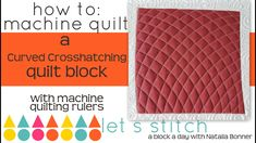 How- To Machine Quilt Curved Crosshatching -With Natalia Bonner-Lets Stitch a Block a Day- Day 7 Quilting Stencils, Quilting Rulers, Longarm Quilting, Free Motion Quilting, Quilting Tips, Quilting Designs, Machine Binding A Quilt, Machine Quilting Patterns, Quilt Patterns