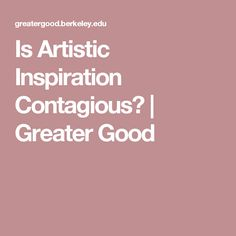 Is Artistic Inspiration Contagious? | Greater Good