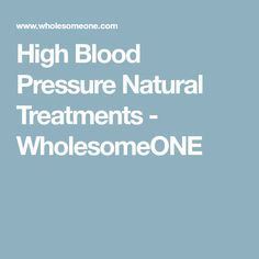 High Blood Pressure Natural Treatments - WholesomeONE
