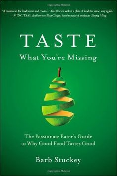 Taste What You're Missing: The Passionate Eater's Guide to Why Good Food Tastes…