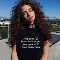 May your Life Be as Awesome as you pretend it is on instagram t shirt women's clothes funny tshirt graphic tees t-shirt tops