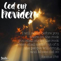 """The theme today:: God our Provider! And sometimes He provides in the most unusual ways—ways we never expected or even dreamed of. What unexpected provision have you experienced?  Exodus 17:6 Behold, I will stand before you there on the rock at Horeb, and you shall strike the rock, and water shall come out of it, and the people will drink."""" And Moses did so, in the sight of the elders of Israel.  #christianity #bible #grace #mercy #faith #hope"""