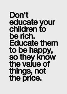Teach happiness; value over price