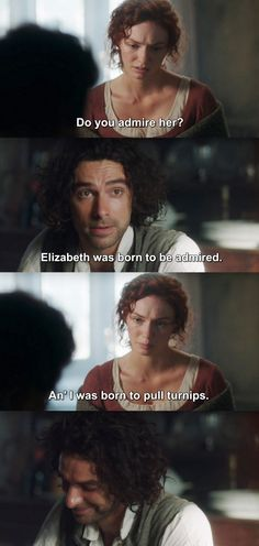Ross & Demelza - she is so adorable and he snickers at her all through the show but it is in admiration not condescension.