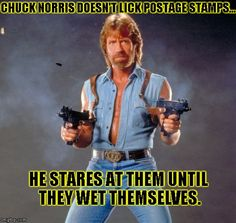 chuck norris | CHUCK NORRIS DOESN'T LICK POSTAGE STAMPS... HE STARES AT THEM UNTIL THEY WET THEMSELVES. | image tagged in chuck norris | made w/ Imgflip meme maker
