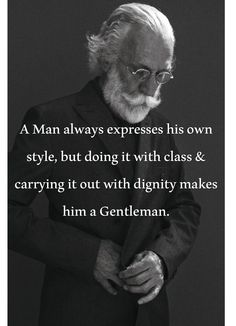 A man always expresses his own style, but doing it with class carrying it out with dignity makes him a gentleman.