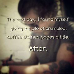 After <<< i started screaming after I read that chapter. I seriously can't believe the book is ACTUALLY in real life getting published. Maybe that's how the book started? Coffee stained pages? After Fanfiction, Book Of Life, This Book, Anna Todd, Love Book Quotes, Sweet Boyfriend, Hardin Scott, After Movie, Films