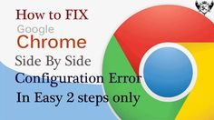 How to Fix Side By Side Configuration Error for Google Chrome in Simple ...