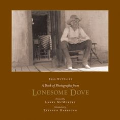 A Book of Photographs from Lonesome Dove (text only) by B. Wittliff,S. Harrigan,L. Great Books, My Books, Love Book, This Book, Lonesome Dove, Best Novels, Best Western, Great Photos, Photo Book