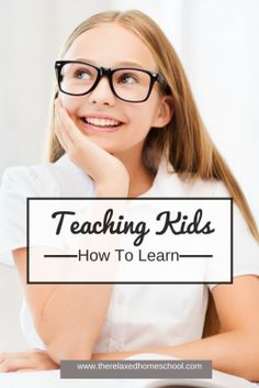 Teach your kids how to learn and how to LOVE learning!