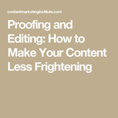 Proofing and Editing: How to Make Your Content Less Frightening