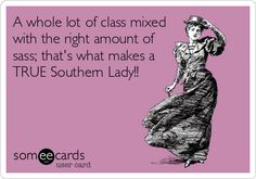 A whole lot of class mixed with the right amount of sass; that's what makes a TRUE Southern Lady! -- sadly I think I'm a bit more sass than class :/ Southern Belle Secrets, Southern Ladies, Southern Pride, Southern Sayings, Southern Comfort, Southern Charm, Southern Style, Southern Belle Quotes, Southern Humor