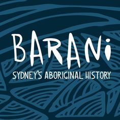 Barani is an Aboriginal word of the Sydney language that means 'yesterday'. The Barani website provides histories of people, places and events in the City of Sydney local government area that are associated with the histories of Sydney's Aboriginal and … Continued