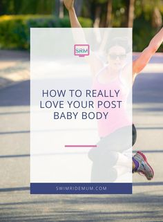How to really love your post baby body - bounce back after baby - mum/mom health and fitness - body confidence