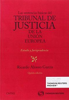 Las sentencias básicas del Tribunal de Justicia de la Unión Europea (Biblioteca de Jurisprudencia) de Ricardo Alonso García Contiene este volumen cuarenta y cinco sentencias del Tribunal de Justicia de la Unión Europea, seleccionadas como básicas por los motivos que explica el Estudio Preliminar