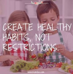 ¡Create healthy habits, not restrictions!