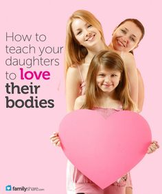 How to teach your daughters to love their bodies