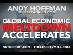 GLOBAL ECONOMIC MELTDOWN ACCELERATES -- Andy Hoffman