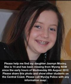 Missing girl in Australia. She may be a runaway or was abducted. I don't have any info.