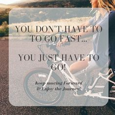 You Don't Have to go Fast... You just have to GO! #keepmovingforward #enjoythejourney #inspiration #lifecoaching
