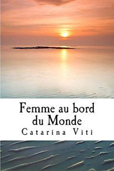 Femme au bord du monde, de Catarina Viti, nous rappelle que derrière le Visible, il y a l'Invisible, que l'on pressent sans jamais le Connaître, sauf peut-être et seulement pour certains d'entre nous, à l'instant où la Vie, puisque la Mort en est son reflet, nous fait basculer dans son éternité.