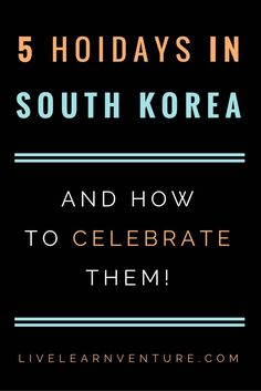 5 Holidays in Korea and How to Celebrate Them! #Korea #SouthKorea #Asia #travel #lifeabroad