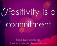 """Positivity is commitment"" quote via www.Facebook.com/ReadLoveAndLearn"