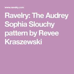 Ravelry: The Audrey Sophia Slouchy  pattern by Revee Kraszewski