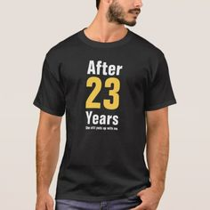 After 23 years she still puts up with me T-Shirt - marriage gifts diy ideas custom