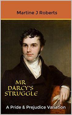 Mr Darcy's Struggle: A Pride & Prejudice Variation Kindle Edition by Martine J Roberts
