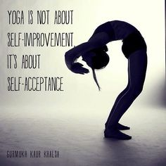 yoga is not about self-improvement, it's about self-acceptance | Come to Clarkston Hot Yoga in Clarkston, MI for all of your Yoga and fitness needs! Feel free to call (248) 620-7101 or visit our website www.clarkstonhotyoga.com for more information about the classes we offer!