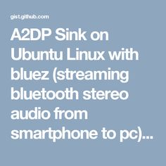 A2DP Sink on Ubuntu Linux with bluez (streaming bluetooth stereo audio from smartphone to pc) · GitHub