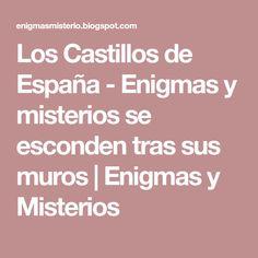 Los Castillos de España - Enigmas y misterios se esconden tras sus muros   Enigmas y Misterios