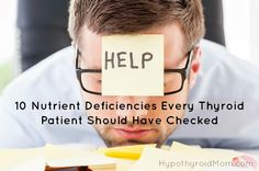 10 Nutrient Deficiencies Every Thyroid Patient Should Have Checked HypothyroidMom.com One of the most important pieces of the #thyroid puzzle that should be checked, but is often NOT checked, is nutrient deficiencies. Turns out I was deficient in 8 out of the 10 key nutrients for thyroid health. Could you be deficient and not even know it? #nutrients