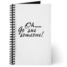 Oh, go sue someone! Journal