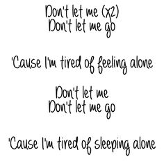 Harry Styles - Don't Let Me Go : Listen to it. Haha it reminded me that school is over and that everyone I love was leaving :/ but it's a good song haha
